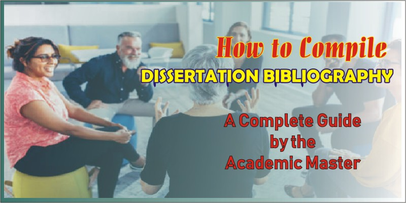 A Complete Guide on How to Compile dissertation bibliography
